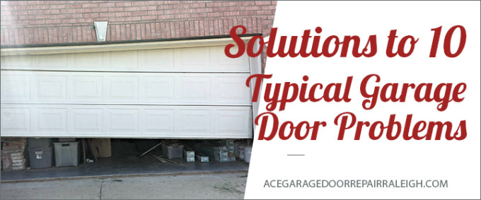 Solutions To 10 Typical Garage Door Problems Ace Garage Door